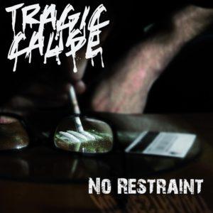 Tragic Cause  – No restraint